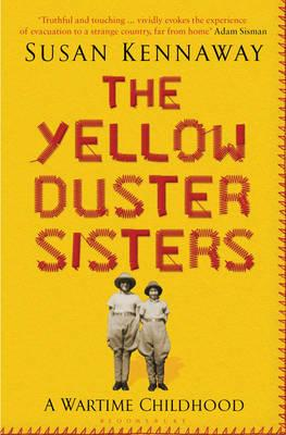 The Yellow Duster Sisters: A Wartime Childhood - Kennaway, Susan