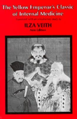 The Yellow Emperor's Classic of Internal Medicine - Vieth, Iiza, and Veith, Iiza, and Veith, Ilza (Translated by)
