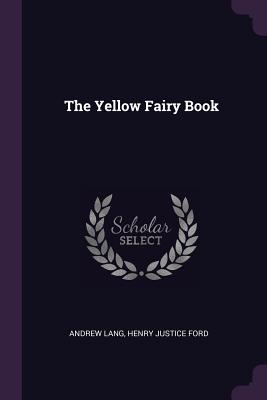 The Yellow Fairy Book - Lang, Andrew, and Ford, Henry Justice