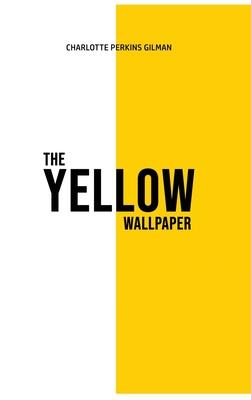The Yellow Wallpaper - Gilman, Charlotte Perkins