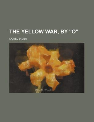 "The Yellow War, by ""O"" - James, Lionel"