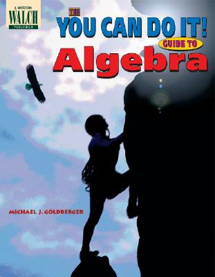 The You Can Do It!: Guide to Algebra - Goldberger, Michael J