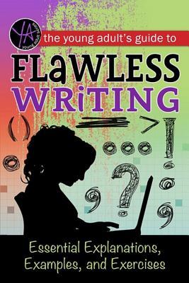 The Young Adult's Guide to Flawless Writing: Essential Explanations, Examples, and Exercises - Carman, Lindsey
