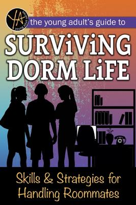 The Young Adult's Guide to Surviving Dorm Life: Skills & Strategies for Handling Roommates - Falconer, Melanie