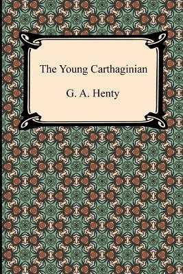 The Young Carthaginian - Henty, G A