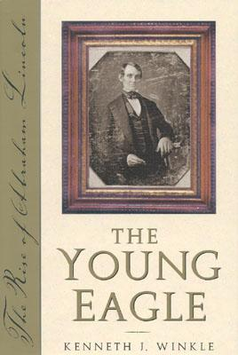 The Young Eagle: The Rise of Abraham Lincoln - Winkle, Kenneth J