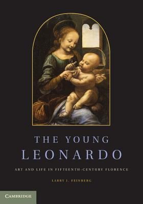 The Young Leonardo: Art and Life in Fifteenth-Century Florence - Feinberg, Larry J.