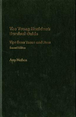 The Young Musician's Survival Guide: Tips from Teens and Pros - Nathan, Amy