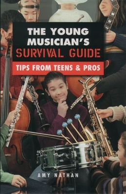 The Young Musician's Survival Guide: Tips from Teens & Pros - Nathan, Amy
