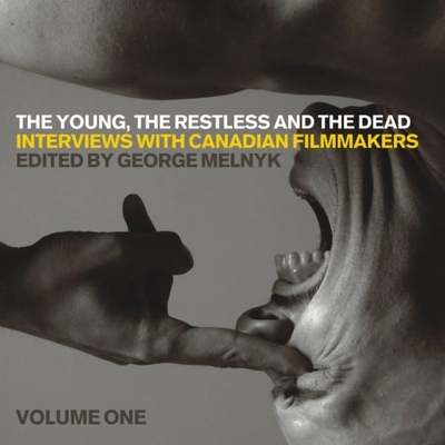 The Young, the Restless, and the Dead: Interviews with Canadian Filmmakers - Melnyk, George (Editor)