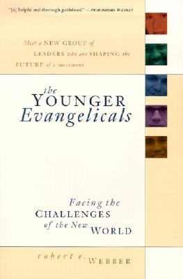 The Younger Evangelicals: Facing the Challenges of the New World - Webber, Robert E, Th.D.