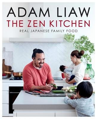 The Zen Kitchen: Real Japanese Family Food - Liaw, Adam