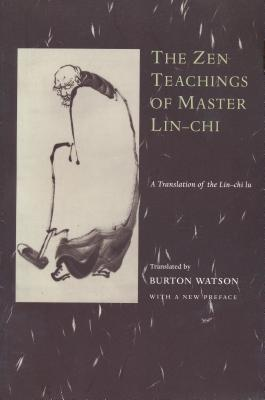 The Zen Teachings of Master Lin-Chi: A Translation of the Lin-Chi Lu - Watson, Burton, Professor (Translated by), and Hs Uan, and I-Hsuan