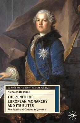 The Zenith of European Monarchy and Its Elites: The Politics of Culture, 1650-1750 - Henshall, Nicholas