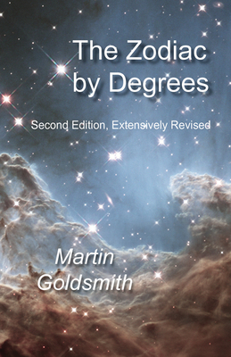 The Zodiac by Degrees: Second Edition, Extensively Revised - Goldsmith, Martin