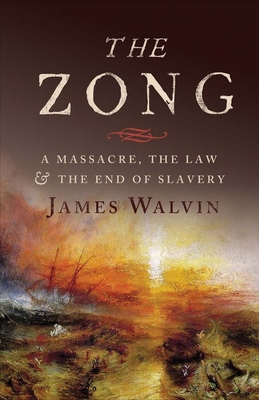 The Zong: A Massacre, the Law and the End of Slavery - Walvin, James