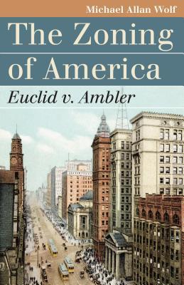 The Zoning of America: Euclid V. Ambler - Wolf, Michael Allan