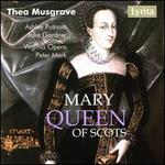 Thea Musgrave: Mary Queen of Scots