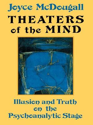 Theaters Of The Mind: Illusion And Truth On The Psychoanalytic Stage - McDougall, Joyce