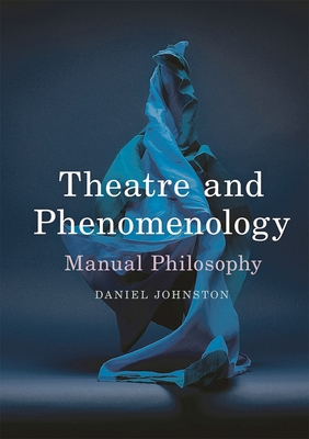 Theatre and Phenomenology: Manual Philosophy - Johnston, Daniel