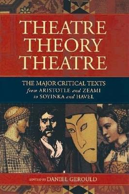 Theatre/Theory/Theatre: The Major Critical Texts from Aristotle and Zeami to Soyinka and Havel - Gerould, Daniel (Composer)