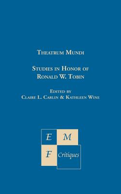 Theatrum Mundi: Studies in Honor of Ronald W. Tobin - Carlin, Claire L, Dr. (Editor), and Wine, Kathleen (Editor)