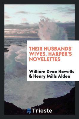 Their Husbands' Wives. Harper's Novelettes - Howells, William Dean