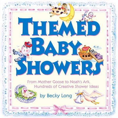 Themed Baby Showers: Mother Goose to Noah's Ark: Hundreds of Creative Shower Ideas - Long, Becky, and Lansky, Bruce (Editor)