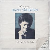 Then Again: The Anthology - David Sanborn