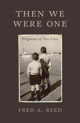 Then We Were One: Fragments of Two Lives - Reed, Fred A