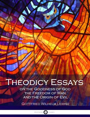 Theodicy Essays on the Goodness of God the Freedom of Man and the Origin of Evil - Leibniz, Gottfried Wilhelm