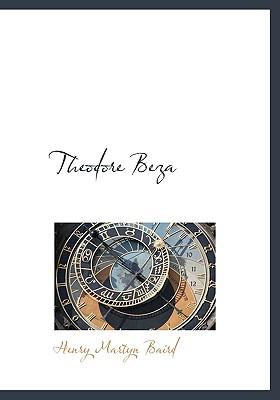Theodore Beza - Baird, Henry Martyn