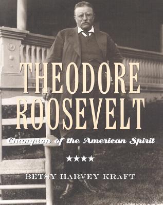 Theodore Roosevelt: Champion of the American Spirit - Kraft, Betsy Harvey