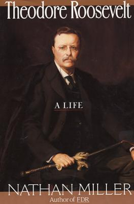 Theodore Roosevelt - Miller, Nathan