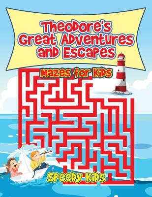 Theodore's Great Adventures and Escapes: Mazes for Kids - Speedy Kids