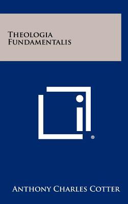 Theologia Fundamentalis - Cotter, Anthony Charles