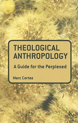 Theological Anthropology: A Guide for the Perplexed - Cortez, Marc