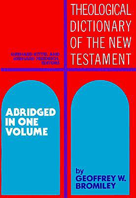 Theological Dictionary of the New Testament: Abridged in One Volume - Kittel, Gerhard (Editor)