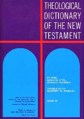 Theological Dictionary of the New Testament - Bromiley, Geoffrey William, and Kittel, Gerhard (Editor), and Friedrich, Gerhard (Editor)