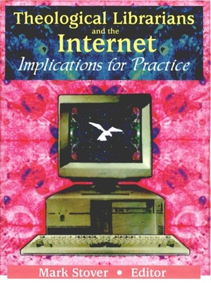 Theological Librarians and the Internet - Stover, Mark E