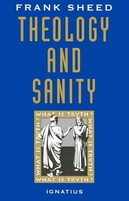 Theology and Sanity - Sheed, Francis J, and Sheed, F J, and Sheed, Frank