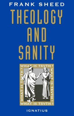 Theology and Sanity - Sheed, Francis J, and Sheed, F J, and Sheed, Frank