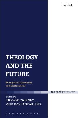 Theology and the Future: Evangelical Assertions and Explorations - Cairney, Trevor (Editor)