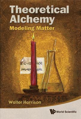Theoretical Alchemy: Modeling Matter - Harrison, Walter