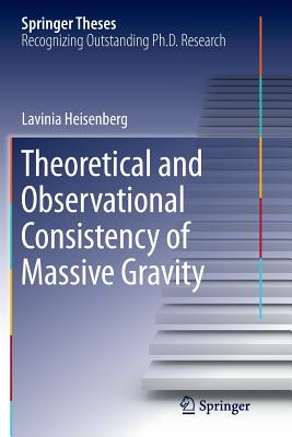 Theoretical and Observational Consistency of Massive Gravity - Heisenberg, Lavinia