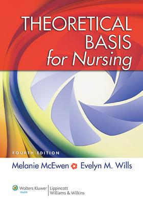 Theoretical Basis for Nursing - McEwen, Melanie, PhD, RN, CNE
