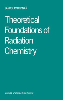 Theoretical Foundations of Radiation Chemistry - Bednar, Jaroslav