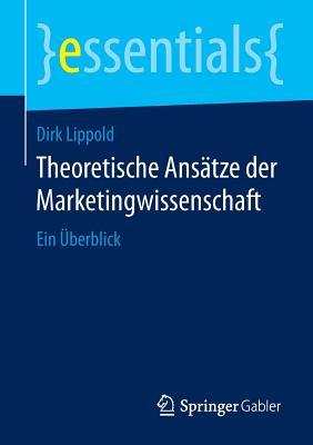 Theoretische Ansatze Der Marketingwissenschaft: Ein Uberblick - Lippold, Dirk