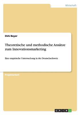 Theoretische Und Methodische Ansatze Zum Innovationsmarketing - Beyer, Dirk