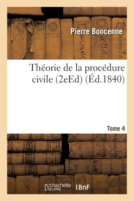 Theorie de La Procedure Civile Tome 4 - Boncenne, Pierre